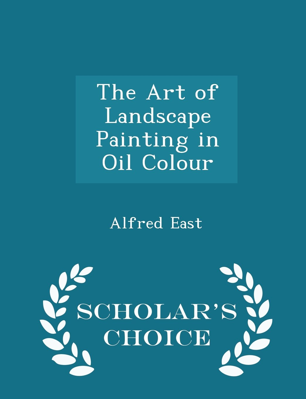 The Art of Landscape Painting in Oil Colour - Scholar's Choice Edition PDF