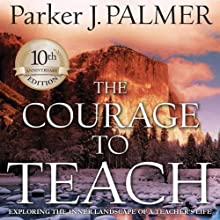 The Courage to Teach: Exploring the Inner Landscape of a Teacher's Life Audiobook by Parker J. Palmer Narrated by Stefan Rudnicki