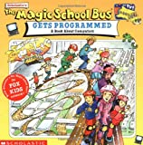 The Magic School Bus Gets Programmed, Joanna Cole and Nancy White, 0590187317
