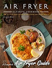 Air Fryer Ultimate Cookbook: The Quick & Easy Guide to Delicious Air Fryer Meals - Air Fryer Recipes - Complete Air Fryer Guide
