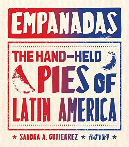 Empanadas: The Hand-Held Pies of Latin America by Sandra Gutierrez