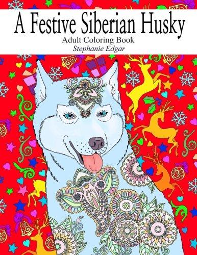 A Festive Siberian Husky: Adult Coloring Book (Siberian Husky Collection) (Volume 2)