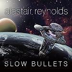 Slow Bullets | Alastair Reynolds