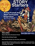 Story Starters: Writing Prompts That Spark the Imagination (Super Writer Workbook) (Volume 1)