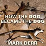 How the Dog Became the Dog: From Wolves to Our Best Friends | Mark Derr