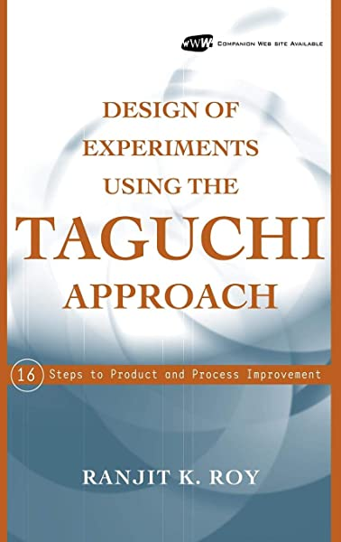 Amazon Com Design Of Experiments Using The Taguchi Approach 16 Steps To Product And Process Improvement 9780471361015 Roy Ranjit K Books