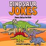 Dinosaur Jokes: Funny Jokes for Kids | Johnny B. Laughing