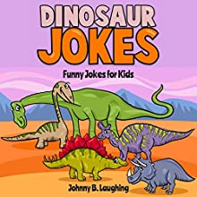 Dinosaur Jokes: Funny Jokes for Kids Audiobook by Johnny B. Laughing Narrated by Skyler Morgan