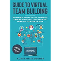 Guide to Virtual Team Building - 55 Team Building Activities to Improve Communication, Build Trust and Boost Morale of…