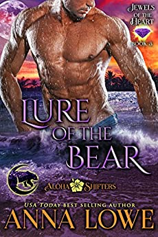 Lure of the Bear (Aloha Shifters: Jewels of the Heart Book 3) by [Lowe, Anna]