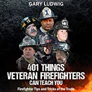 401 Things Veteran Firefighters Can Teach You: Firefighter Tips and Tricks of the Trade