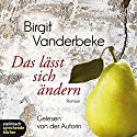 Das lässt sich ändern: Über die Liebe, das Anderssein und das einfache Leben Hörbuch von Birgit Vanderbeke Gesprochen von: Birgit Vanderbeke