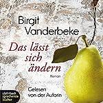 Das lässt sich ändern: Über die Liebe, das Anderssein und das einfache Leben | Birgit Vanderbeke