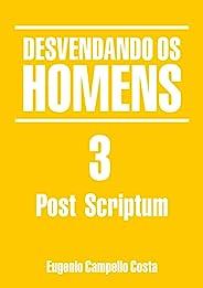 DESVENDANDO OS HOMENS 3: post scriptum