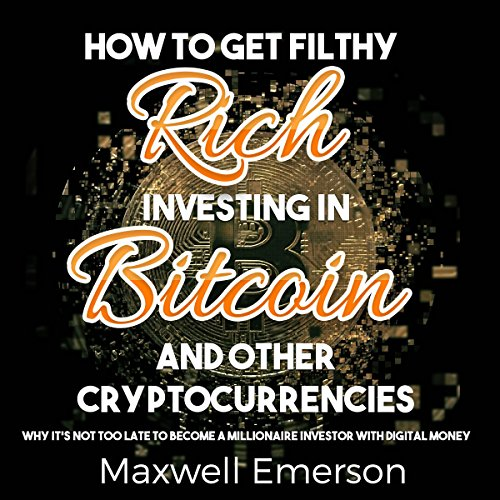 B.e.s.t How to Get Filthy Rich Investing in Bitcoin and Other Cryptocurrencies: Why It's Not Too Late to Bec<br />[Z.I.P]