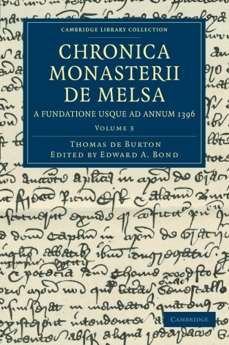 Read Online Chronica Monasterii de Melsa, a Fundatione usque ad Annum 1396 (Cambridge Library Collection - Rolls) (Volume 3) PDF