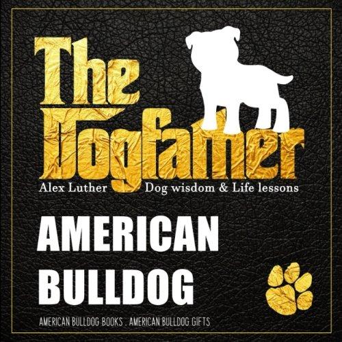 Read Online Dogfather: American Bulldog Wisdom & Life Lessons: American Bulldog Gifts PDF