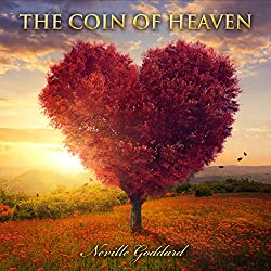 The Coin of Heaven: Neville Goddard Lectures