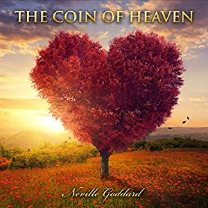 The Coin of Heaven: Neville Goddard Lectures Audiobook