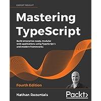 Mastering TypeScript: Build enterprise-ready, modular web applications using TypeScript 4 and modern frameworks, 4th…