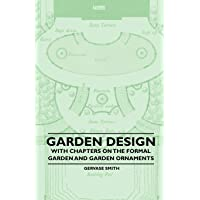 Garden Design - With Chapters on the Formal Garden and Garden Ornaments