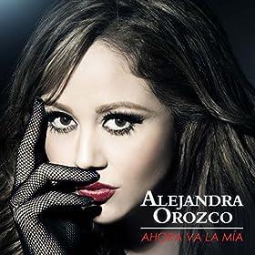 Amazon.com: Ahora Va la Mía: Alejandra Orozco: MP3 Downloads