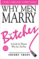 Why Men Marry Bitches: Expanded New Edition - A Guide for Women Who Are Too Nice Kindle Edition