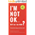 I'm NOT OK. W.T.F do I do NOW?: The Book that Changes You AS You Read It.