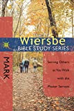 The Wiersbe Bible Study Series: Mark: Serving Others as You Walk with the Master Servant