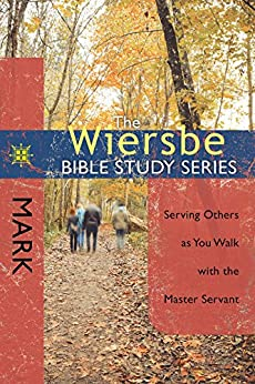 The Wiersbe Bible Study Series: Mark: Serving Others as You Walk with the Master Servant by [Wiersbe, Warren W.]