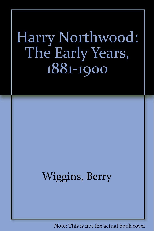 Harry Northwood: Early Years, 1881-1900