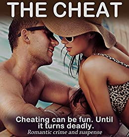 The Cheat: A bored husband discovers that cheating can turn deadly (Series: book 1): A humorous crime and suspense, mystery thriller novel (A tale of lies and Infidelity) by [Rabi, Eve]