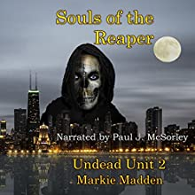Souls of the Reaper: The Undead Unit, Book 2 Audiobook by Markie Madden Narrated by Paul J. McSorley