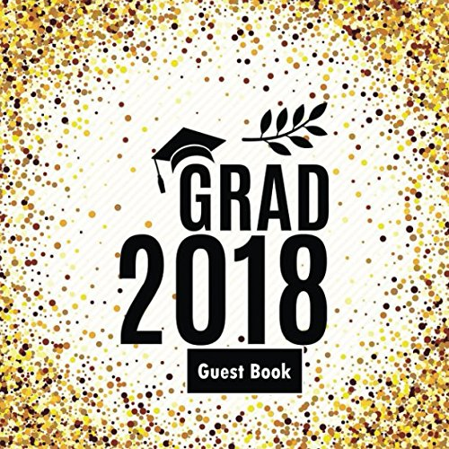 Grad 2018 Guest Book: Congratulatory Message Book With Motivational Quotes And Gift Log Memory Year Book Keepsake Scrapbook For Graduates (Graduation Collections) -