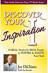 Discover Your Inspiration Joe DiChiara Edition: Real Stories by Real People to Inspire and Ignite Your Soul Paperback