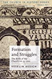Formation And Struggles: The Church Ad 33-450: the Birth of the Church Ad 33-200
