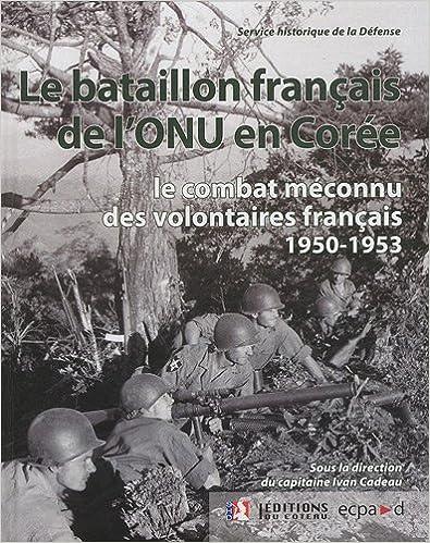 En ligne téléchargement Le bataillon français de l'ONU en Corée (1950-1953) : Le combat méconnu des volontaires français pdf, epub ebook