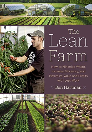 The Lean Farm: How to Minimize Waste, Increase Efficiency, and Maximize Value and Profits with Less Work by [Hartman, Ben]