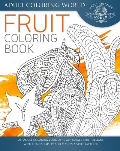 - Amazon.com: Fruit Coloring Book: An Adult Coloring Book Of 40 Zentangle  Fruit Designs With Henna, Paisley And Mandala Style Patterns (Stress Relief  Adult Coloring Books) (Volume 3) (9781534770560): World, Adult Coloring:  Books