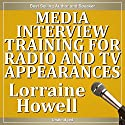 Media Interview Training for Radio and TV Appearances: Relax and Stay Focused in the Media Spotlight Speech by Lorraine Howell Narrated by  uncredited