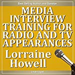 Media Interview Training for Radio and TV Appearances: Relax and Stay Focused in the Media Spotlight | Lorraine Howell
