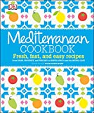 Mediterranean Cookbook: Fresh, Fast, and Easy Recipes from Spain, Provence, and Tuscany to North Africa