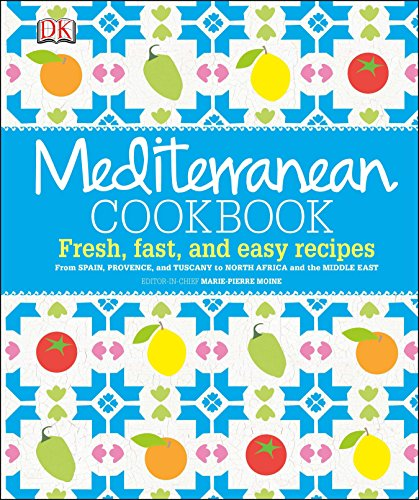 Mediterranean Cookbook: Fresh, Fast, and Easy Recipes from Spain, Provence, and Tuscany to North (Best Dk Cookbooks)