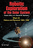 Robotic Exploration of the Solar System: Part 2: Hiatus and Renewal, 1983-1996 (Springer Praxis Books)