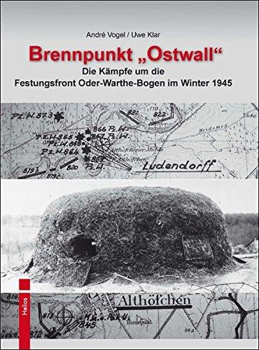 """Brennpunkt """"Ostwall"""": Die Kämpfe um die Festungsfront Oder-Warthe-Bogen im Winter 1945"""