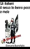 Gli italiani il sesso (la rivoluzione) lo fanno poco e male