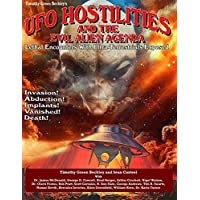 UFO Hostilities And The Evil Alien Agenda: Lethal Encounters With Ultra-Terrestrials Exposed
