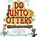 Do Unto Otters (A Book About Manners) Audiobook by Laurie Keller Narrated by Jack Sundrud