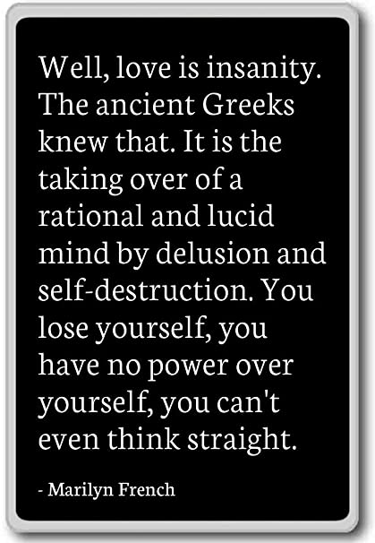 Well Love Is Insanity The Ancient Greeks K Marilyn French