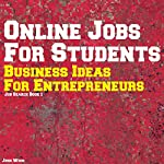 Online Jobs for Students: Business Ideas for Entrepreneurs (Job Search, Book 1) | John Wood